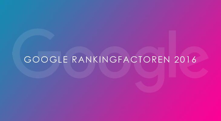 De complete lijst Google Rankingfactoren van 2016