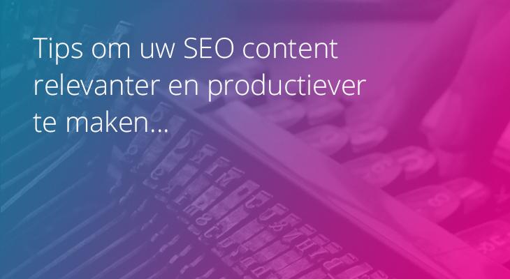 Tips om uw SEO content relevanter en productiever te maken.